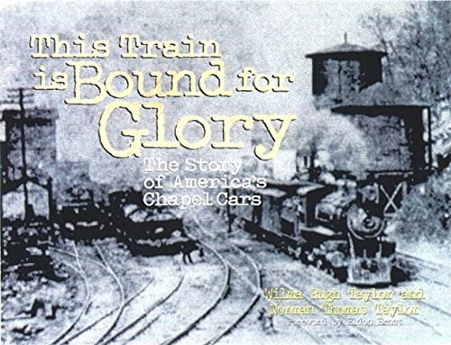 9780817012847: This Train is Bound for Glory: The Story of America's Chapel Cars