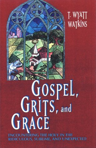 9780817013110: Gospel, Grits, and Grace: Encountering the Holy in the Ridiculous, Sublime, and Unexpected
