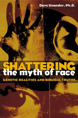 9780817013172: Shattering the Myth of Race: Genetic Realities and Biblical Truths