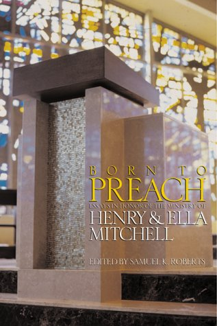 Born to Preach: Essays in Honor of the Ministry of Henry & Ella Mitchell: Samuel K. Roberts