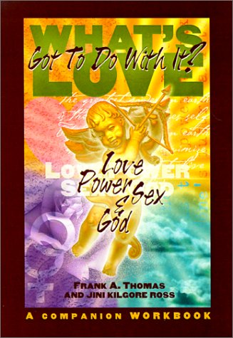 What's Love Got to Do With It?: Love, Power, Sex and God: Frank A. Thomas, Jini Kilgore Ross