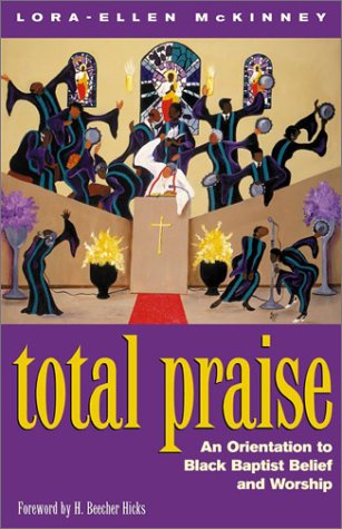 9780817014384: Total Praise: An Orientation to Black Baptist Belief and Worship