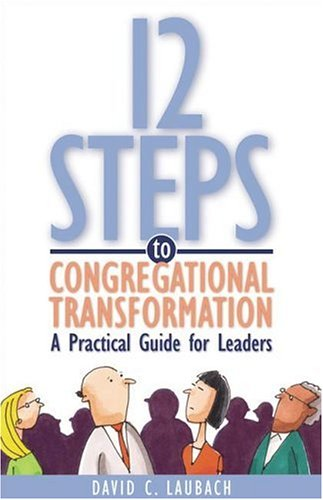 9780817015022: 12 Steps to Congregational Transformation: A Practical Guide for Leaders