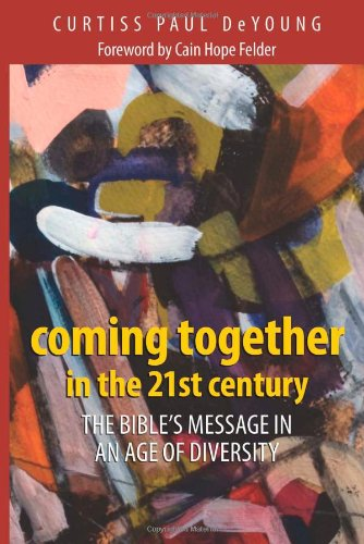 Coming Together in the 21st Century: The Bible's Message in an Age of Diversity: Curtiss Paul ...