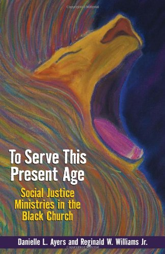 9780817017286: To Serve This Present Age: Social Justice Ministries in the Black Church