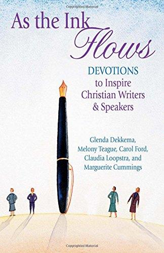 As the Ink Flows: Devotions to Inspire Christian Writers & Speakers: Glenda Dekkema