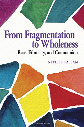 From Fragmentation to Wholeness: Race, Ethnicity, and: Callam, Neville
