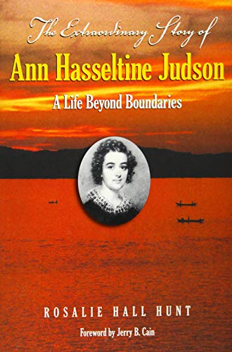 The Extraordinary Story of Ann Hasseltine Judson: A Life Beyond Boundaries: Rosalie Hunt