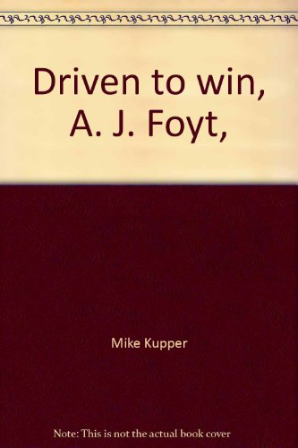 Driven to win, A. J. Foyt,: Kupper, Mike