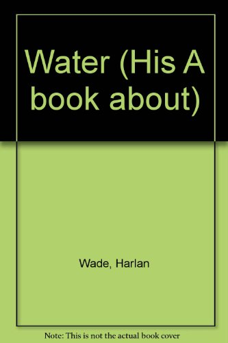 Water (His A book about): Harlan Wade