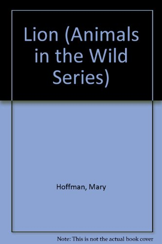 Animals in the Wild: Lion: Hoffman, Mary