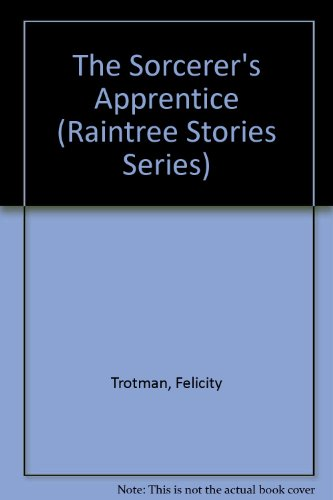 The Sorcerer's Apprentice (Raintree Stories Series) (0817225056) by Trotman, Felicity; Storr, Catherine