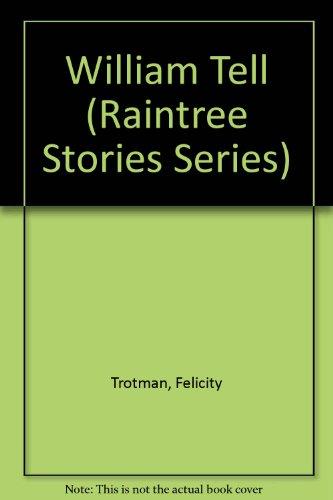 William Tell (Raintree Stories Series): Trotman, Felicity; Molan, Chris