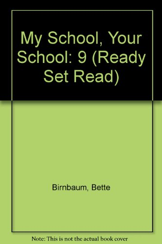 My School, Your School (Ready Set Read): Birnbaum, Bette