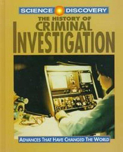 The History of Criminal Investigation (Science Discovery): McKenzie, Ian K.
