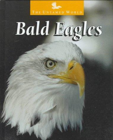Bald Eagles (The Untamed World) - Karen Dudley