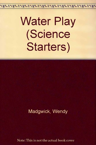Water Play (Science Starters): Wendy Madgwick
