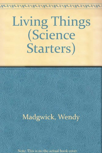 Living Things (Science Starters): Wendy Madgwick