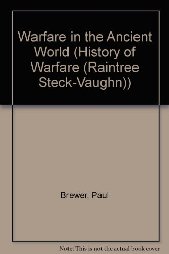 Warfare in the Ancient World (History of Warfare (Raintree Steck-Vaughn)) (0817254420) by Paul Brewer