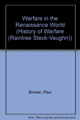 Warfare in the Renaissance World (History of Warfare (Raintree Steck-Vaughn)) (0817254447) by Paul Brewer
