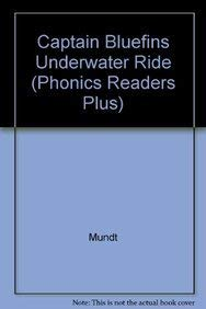 Captain Bluefins Underwater Ride (Phonics Readers Plus): Mundt