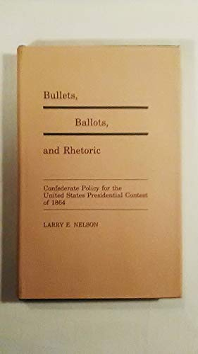 Bullets, Ballots, and Rhetoric: Confederate Policy for the United States Presidential Contest of ...