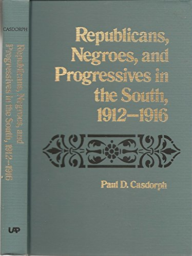 Republicans, Negroes and Progressives in the South, 1912-16: Casdorph, Paul D.