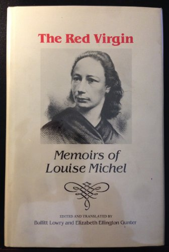 The Red Virgin: Memoirs of Louise Michel: Michel, Louise, edited by Bullitt Lowry and Elizabeth ...