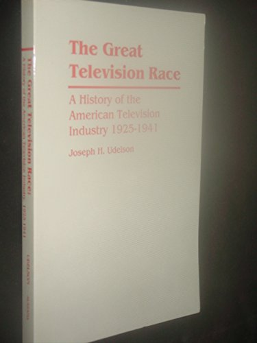 The Great Television Race: A History of the American Television Industry, 1925-1941: Udelson, ...
