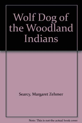 Wolf Dog of the Woodland Indians: Searcy, Margaret Zehmer