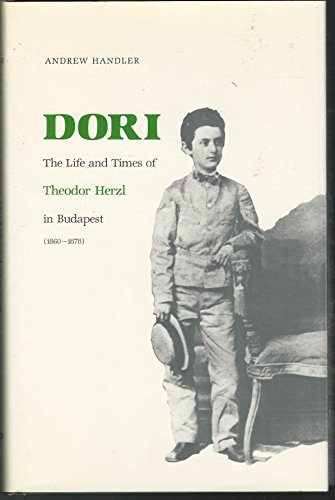 Dori: The Life and Times of Theodor Herzl in Budapest (1860-1878).: Handler, Andrew.