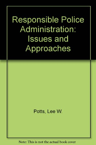 Responsible Police Administration: Issues & Approaches: Potts, Lee W.