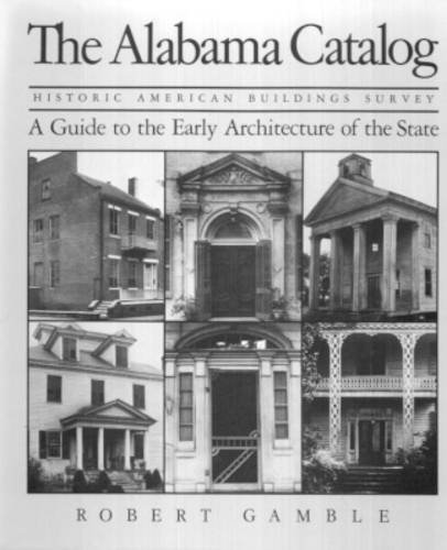 THE ALABAMA CATALOG, HISTORIC AMERICAN BUILDINGS SURVEY; A GUIDE TO THE EARLY ARCHITECTURE OF THE...
