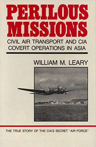 Perilous Missions: Civil Air Transport and the CIA Covert Operations in Asia: Leary, William M.