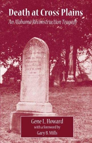 DEATH AT CROSS PLAINS; AN ALABAMA RECONSTRUCTION TRAGEDY.