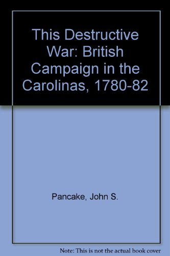 9780817301910: This Destructive War: the British Campaign in the Carolinas, 1780-1782