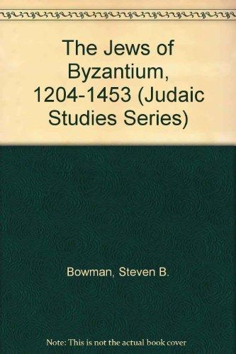 Jews of Byzantium 1204-1453 (Judaic Studies Series): Bowman, Steven B.