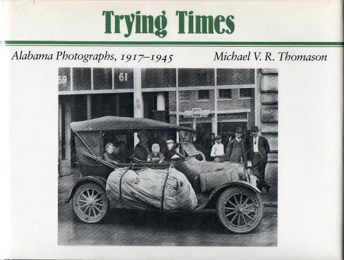 TRYING TIMES: ALABAMA PHOTOGRAPHS, 1917-1945.