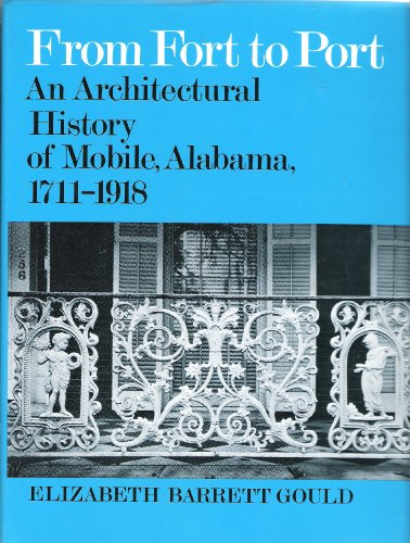 From Fort to Port: An Architectural History of Mobile, Alabama, 1711-1918: Gould, Elizabeth Barrett