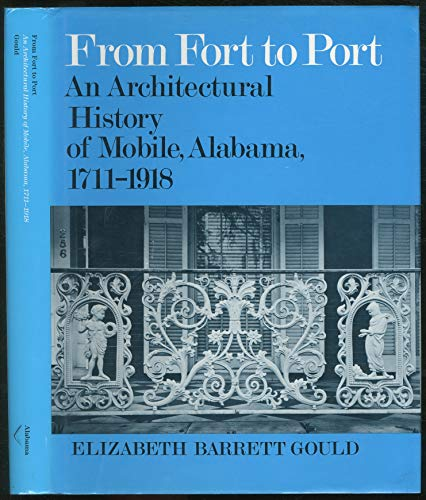 FROM FORT TO PORT; AN ARCHITECTURAL HISTORY OF MOBILE, ALABAMA 1711 - 1918.