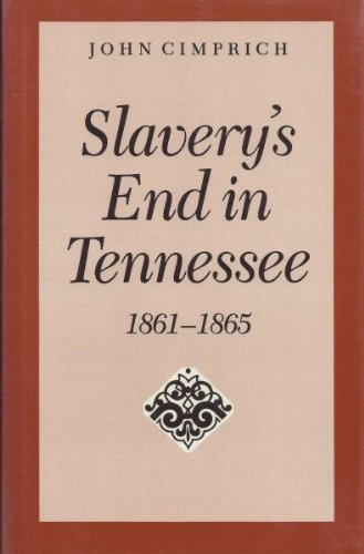9780817302573: Slavery's End In Tennessee