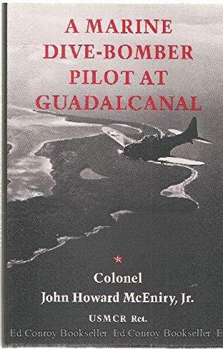 A Marine Dive Bomber Pilot At Guadalcanal: John Howard McEniry