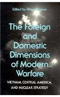 9780817303310: The Foreign and Domestic Dimensions of Modern Warfare: Vietnam, Central America, and Nuclear Strategy
