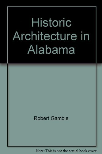 HISTORIC ARCHITECTURE IN ALABAMA; A PRIMER OF STYLES AND TYPES, 1810-1930.