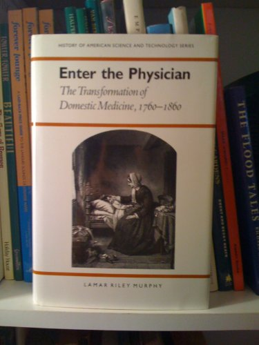 Enter the Physician: The transformation of domestic medicine, 1760-1860.: Murphy, Lamar Riley.