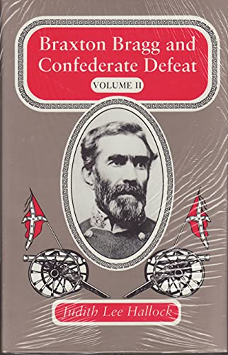 Braxton Bragg and Confederate Defeat: Volume II.: HALLOCK, Judith Lee.