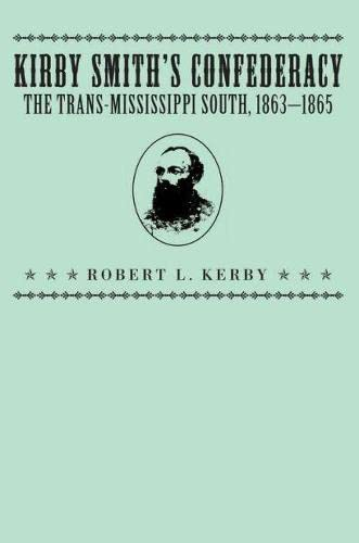 Kirby Smith's Confederacy: the Trans-Mississippi South, 1863-1865: Kerby, Robert L.