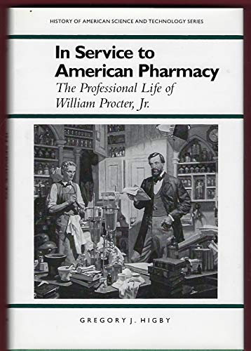9780817305918: In Service to American Pharmacy: The Professional Life of William Procter Jr. (History Amer Science & Technol)