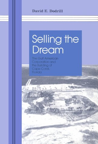 9780817305970: Selling the Dream: The Gulf American Corporation and the Building of Cape Coral, Florida
