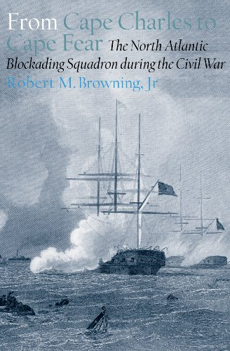 From Cape Charles to Cape Fear: The North Atlantic Blockading Squadron during the Civil War (...